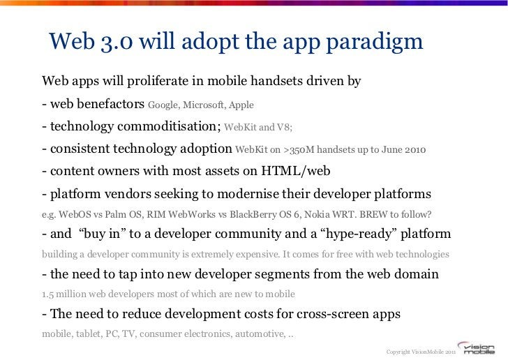 Web 3.0 will adopt the app paradigmWeb apps will proliferate in mobile handsets driven by- web benefactors Google, Microso...