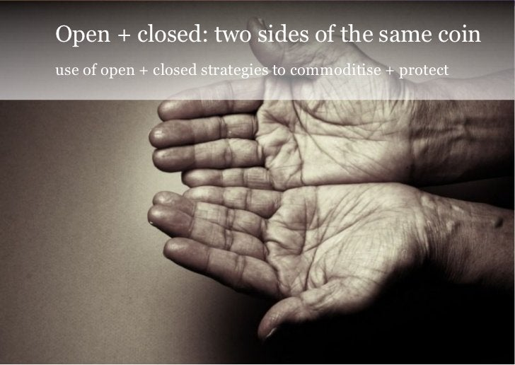 Open + closed: two sides of the same coinuse of open + closed strategies to commoditise + protect                         ...