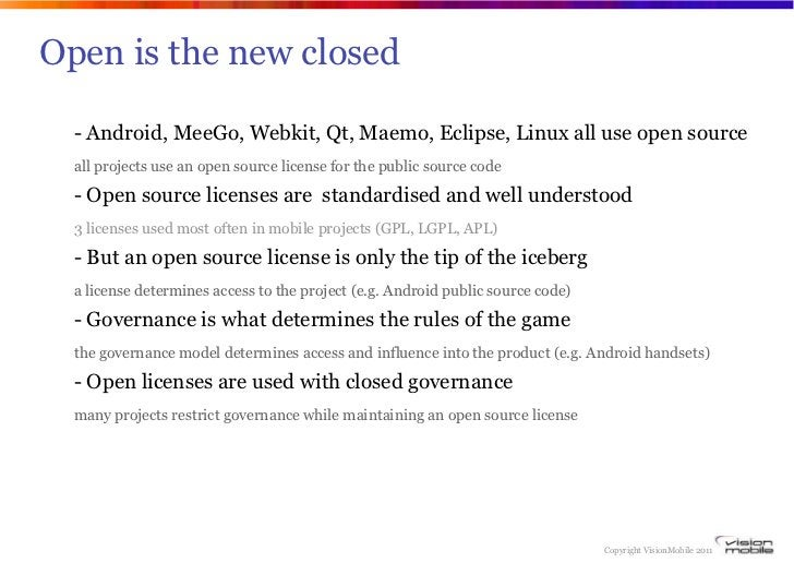 Open is the new closed  - Android, MeeGo, Webkit, Qt, Maemo, Eclipse, Linux all use open source  all projects use an open ...