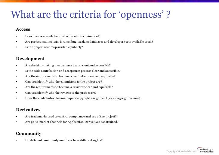 What are the criteria for 'openness' ? Access •   Is source code available to all without discrimination? •   Are project ...