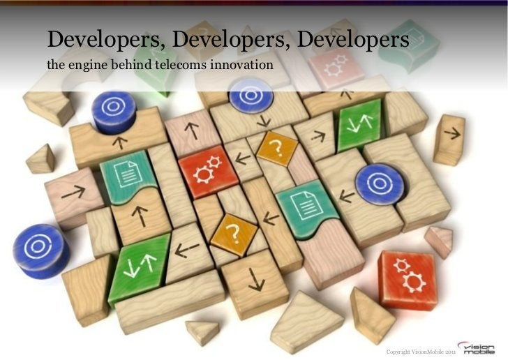 Developers, Developers, Developersthe engine behind telecoms innovation                                        Copyright V...