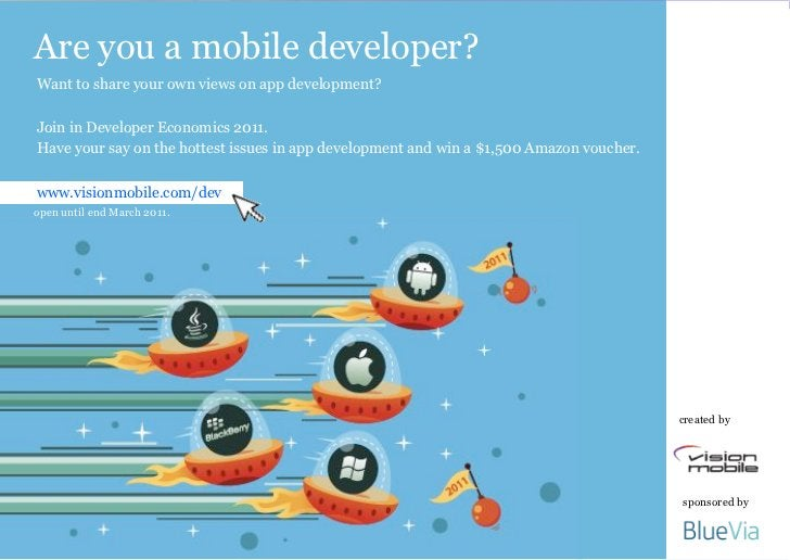 Are you a mobile developer?Want to share your own views on app development?Join in Developer Economics 2011.Have your say ...