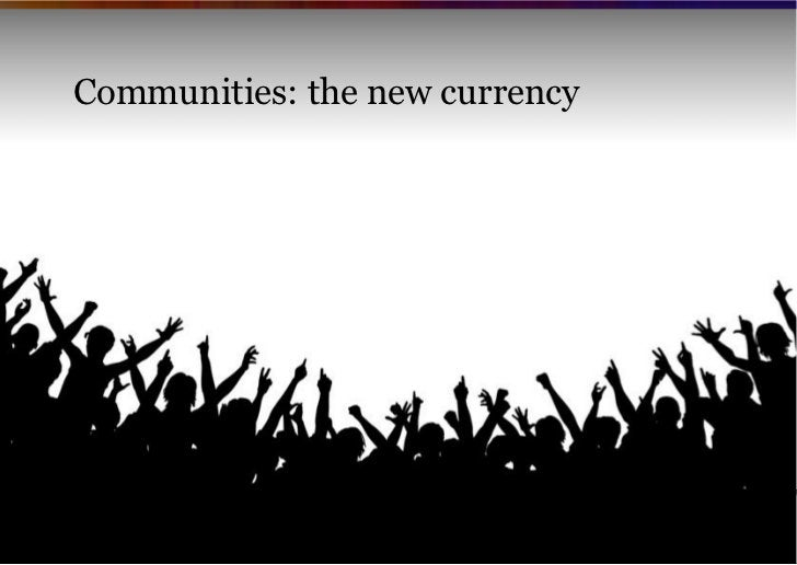 Communities: the new currency                                Copyright VisionMobile 2011