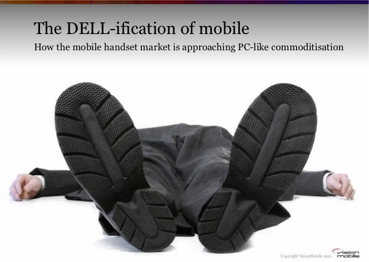 The DELL-ification of mobileHow the mobile handset market is approaching PC-like commoditisation                          ...