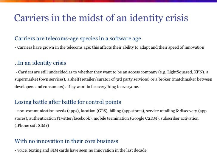 Carriers in the midst of an identity crisisCarriers are telecoms-age species in a software age- Carriers have grown in the...
