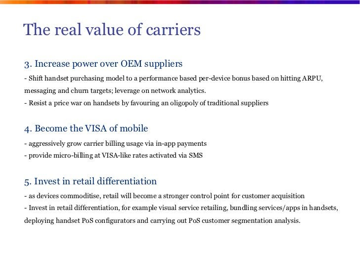 The real value of carriers3. Increase power over OEM suppliers- Shift handset purchasing model to a performance based per-...