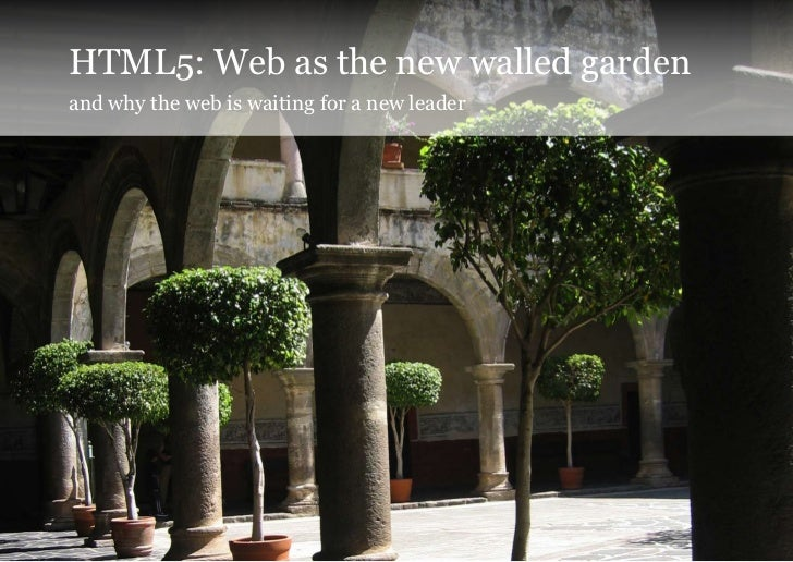 HTML5: Web as the new walled gardenand why the web is waiting for a new leader                                            ...
