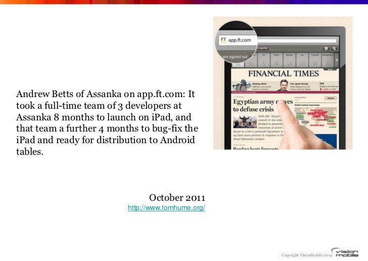 Andrew Betts of Assanka on app.ft.com: Ittook a full-time team of 3 developers atAssanka 8 months to launch on iPad, andth...