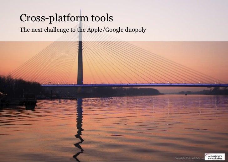 Cross-platform toolsThe next challenge to the Apple/Google duopoly                                                 Copyrig...