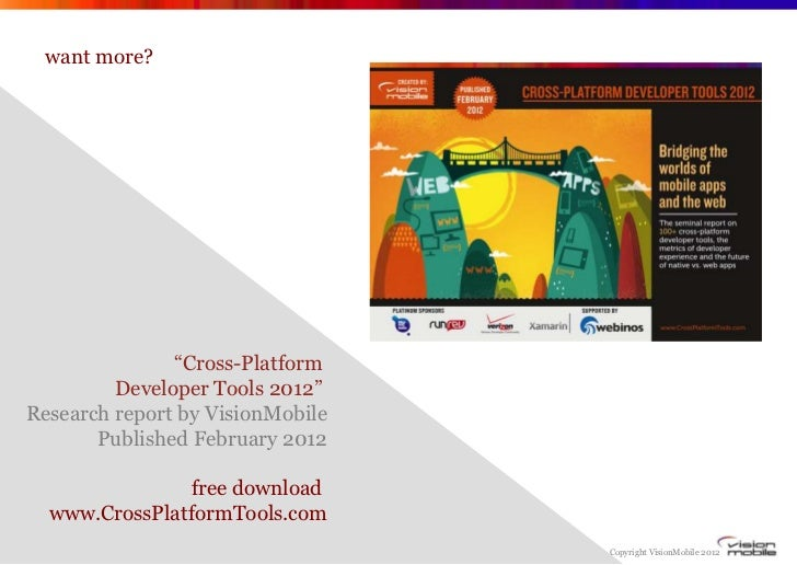 """want more?               """"Cross-Platform         Developer Tools 2012""""Research report by VisionMobile       Published Febr..."""