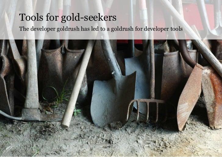 Tools for gold-seekersThe developer goldrush has led to a goldrush for developer tools                                    ...