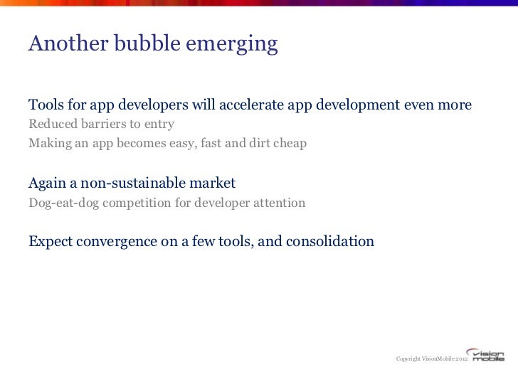 Another bubble emergingTools for app developers will accelerate app development even moreReduced barriers to entryMaking a...