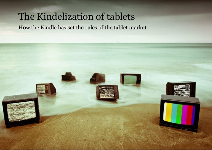 The Kindelization of tabletsHow the Kindle has set the rules of the tablet market                                         ...