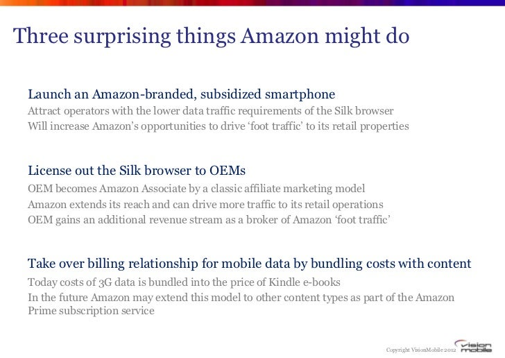 Three surprising things Amazon might do Launch an Amazon-branded, subsidized smartphone Attract operators with the lower d...