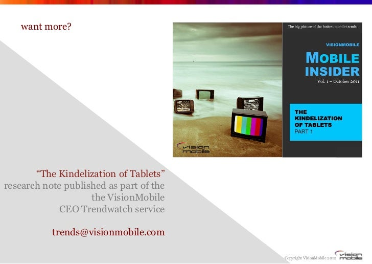 """want more?       """"The Kindelization of Tablets""""research note published as part of the                    the VisionMobile ..."""