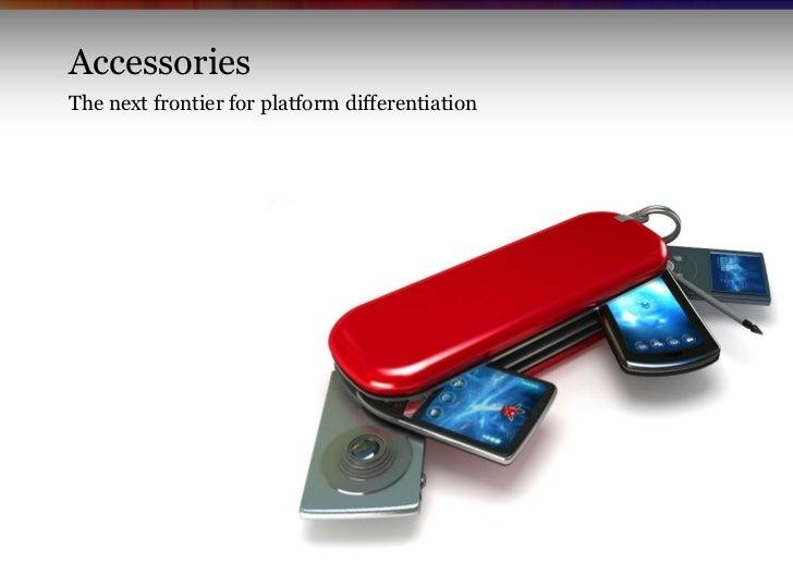 AccessoriesThe next frontier for platform differentiation                                                 Copyright Vision...