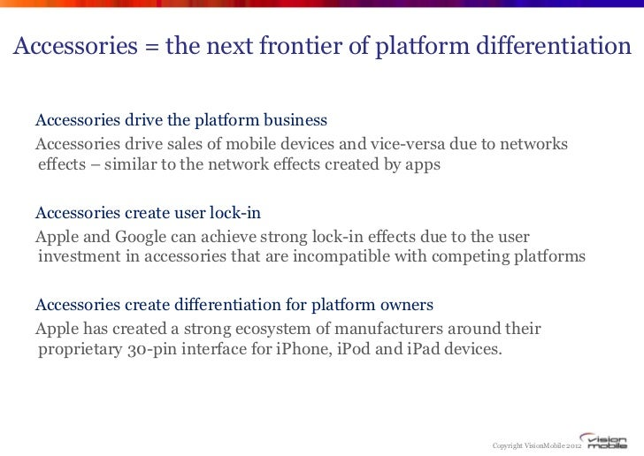 Accessories = the next frontier of platform differentiation  Accessories drive the platform business  Accessories drive sa...