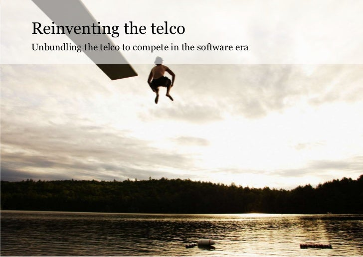 Reinventing the telcoUnbundling the telco to compete in the software era                                                  ...