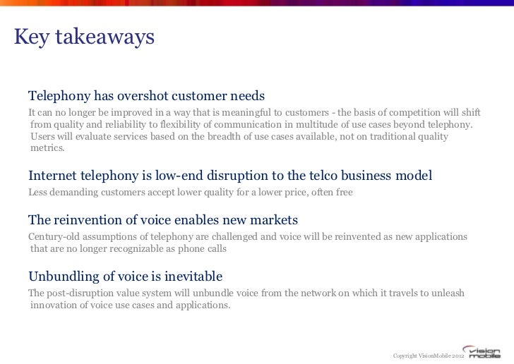 Key takeaways Telephony has overshot customer needs It can no longer be improved in a way that is meaningful to customers ...