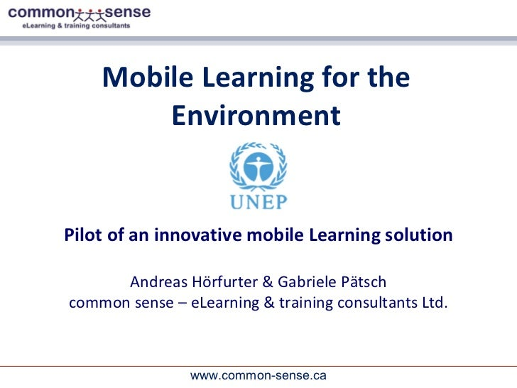 Mobile Learning for the Environment Pilot of an innovative mobile Learning solution Andreas Hörfurter & Gabriele Pätsch co...