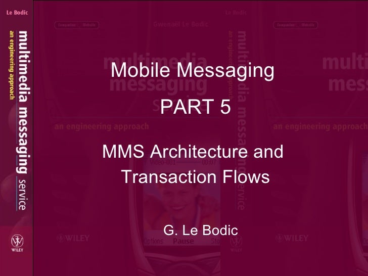 MMS Architecture and  Transaction Flows Mobile Messaging  G. Le Bodic PART 5
