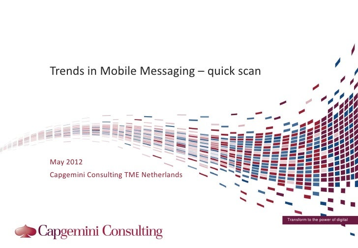 Trends in Mobile Messaging – quick scanMay 2012Capgemini Consulting TME Netherlands                                       ...