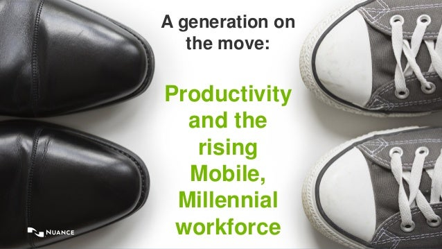 © 2015 Nuance Communications, Inc. All rights reserved. 1 A generation on the move: Productivity and the rising Mobile, Mi...