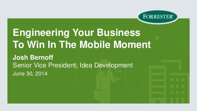 #mobilemindshift  © 2014 Forrester Research, Inc. Reproduction Prohibited  Engineering Your Business To Win In The Mobile ...