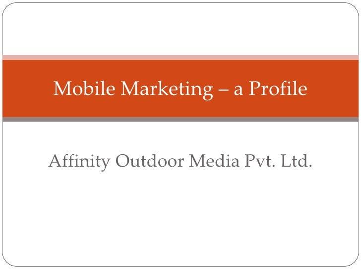 Affinity Outdoor Media Pvt. Ltd. Mobile Marketing – a Profile