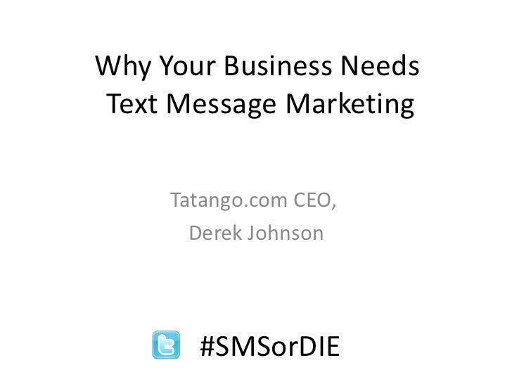 Why Your Business Needs  Text Message Marketing Tatango.com CEO,  Derek Johnson #SMSorDIE