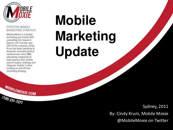 MobileMarketingUpdate<br />Sydney, 2011<br />By: Cindy Krum, Mobile Moxie<br />@MobileMoxie on Twitter<br />