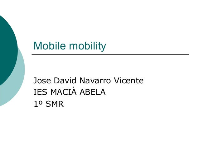 Mobile mobilityJose David Navarro VicenteIES MACIÀ ABELA1º SMR
