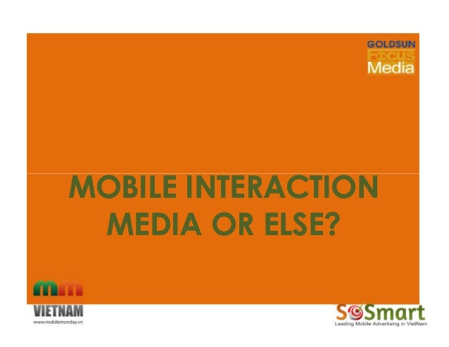 MOBILE INTERACTIONMOBILE INTERACTION MEDIA OR ELSE?MEDIA OR ELSE? MOBILE INTERACTIONMOBILE INTERACTION MEDIA OR ELSE?MEDIA...