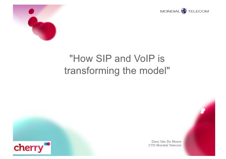 """How SIP and VoIP is transforming the model""                        Davy Van De Moere                   CTO Mondial Telecom"