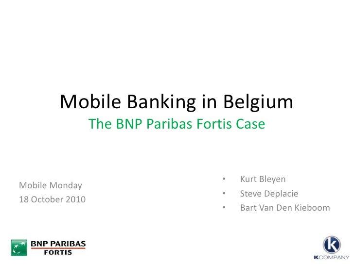 Mobile Banking in BelgiumThe BNP Paribas Fortis Case<br /><ul><li>Kurt Bleyen