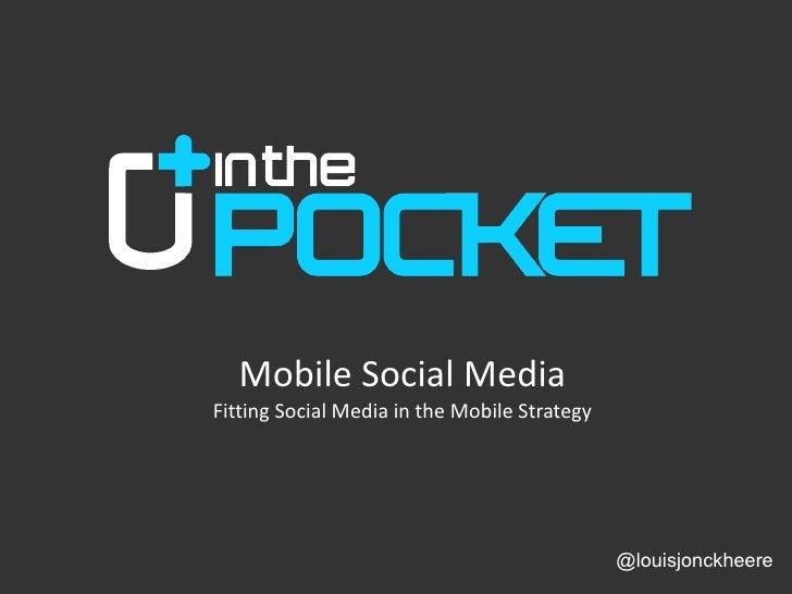 Mobile Social Media Fitting Social Media in the Mobile Strategy @louisjonckheere
