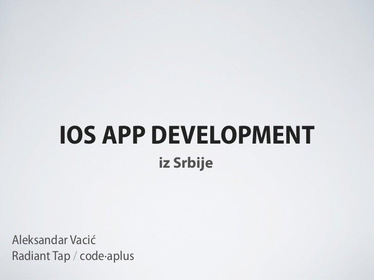 IOS APP DEVELOPMENT                           iz SrbijeAleksandar VacićRadiant Tap / code·aplus