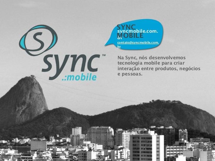 SYNCsyncmobile.com.MOBILEbrcontato@syncmobile.com.brNa Sync, nós desenvolvemostecnologia mobile para criarinteração entre ...