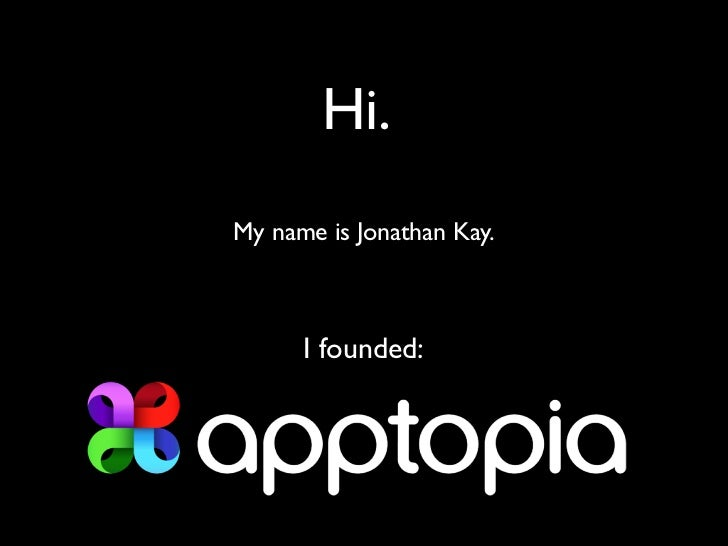 Hi.My name is Jonathan Kay.      I founded: