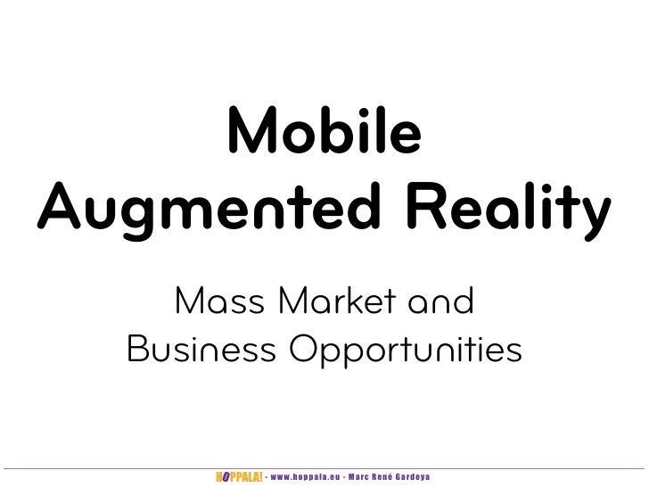 Mobile Augmented Reality     Mass Market and   Business Opportunities           - www.hoppala.eu - Marc René Gardeya