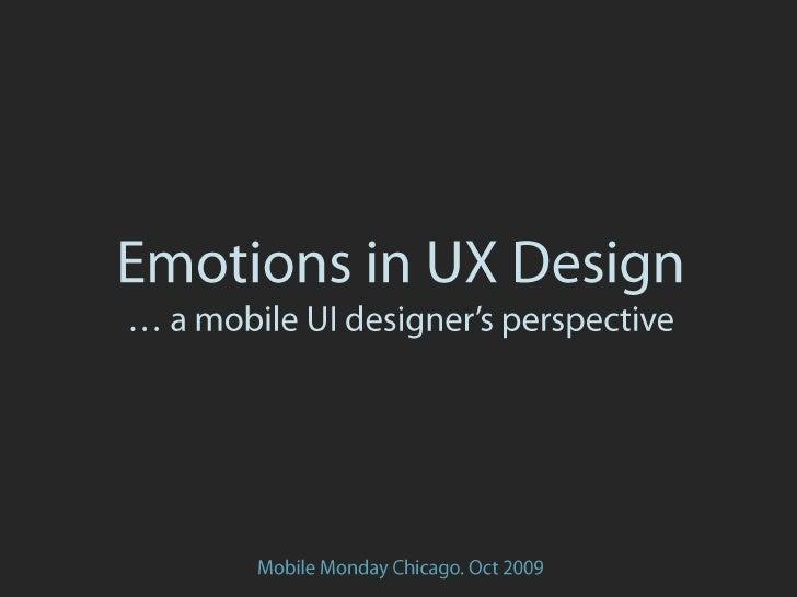 Emotions in UX Design… a mobile UI designer's perspective<br />Mobile Monday Chicago. Oct 2009<br />