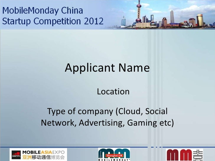 Applicant Name             Location Type of company (Cloud, SocialNetwork, Advertising, Gaming etc)