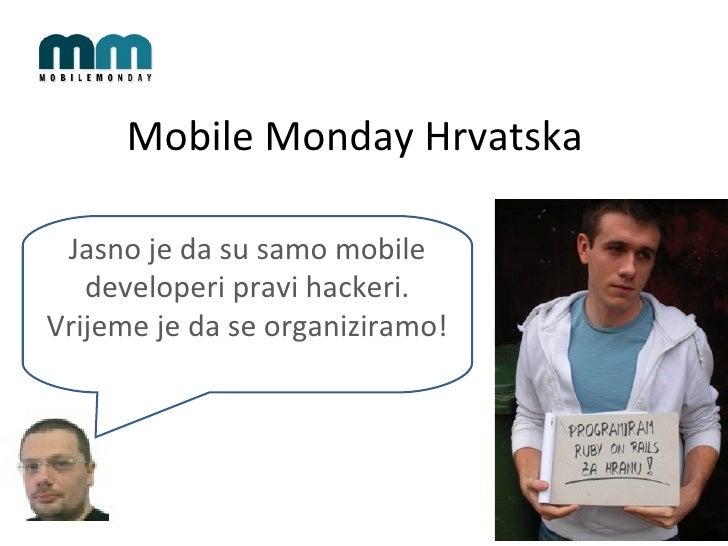 Mobile Monday  Hrvatska Jasno je da su samo mobile developeri pravi hackeri. Vrijeme je da se  o rganiziramo!
