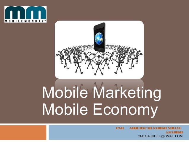 PAR ABOUBACARSADIKHNDIAYE @SADIKH OMEGA.INTELL@GMAIL.COM Mobile Marketing Mobile Economy