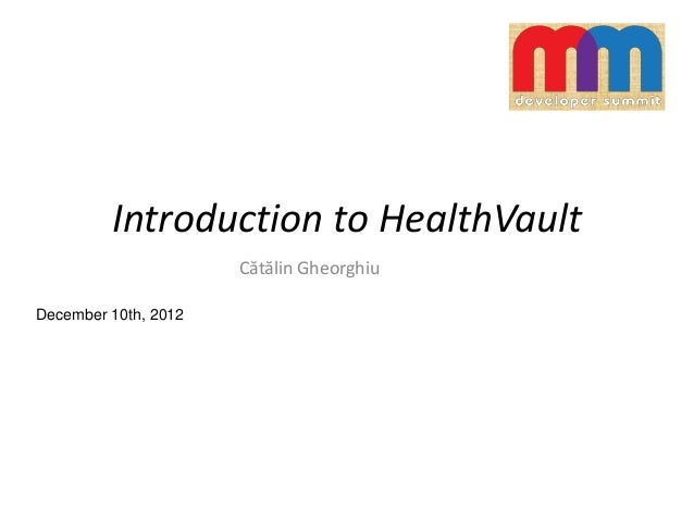 Introduction to HealthVault Cătălin Gheorghiu December 10th, 2012