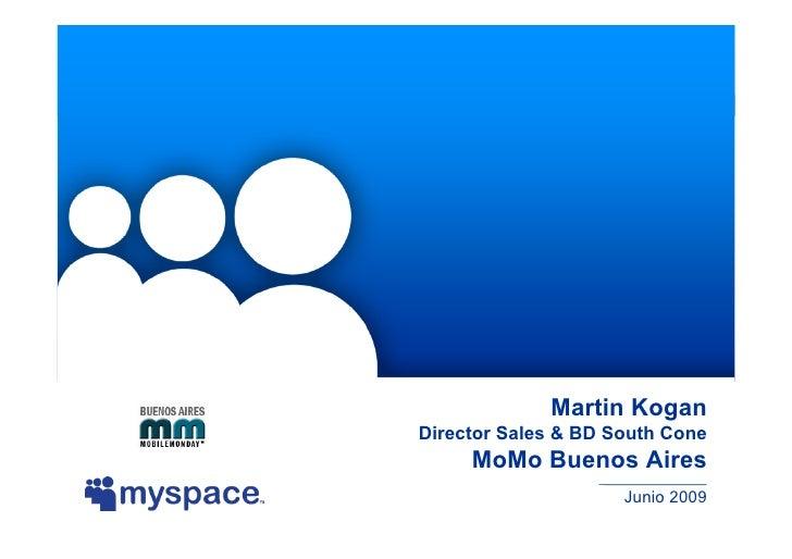 Martin Kogan Director Sales & BD South Cone      MoMo Buenos Aires                      Junio 2009