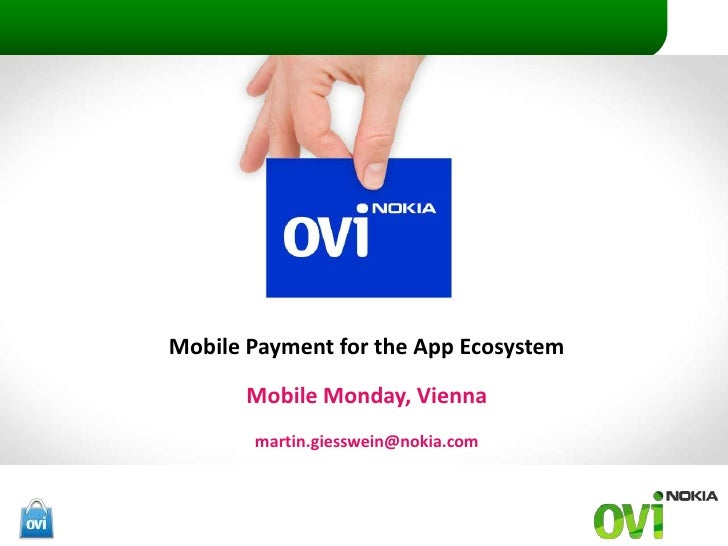 Mobile PaymentfortheApp Ecosystem<br />Mobile Monday, Vienna<br />martin.giesswein@nokia.com<br />