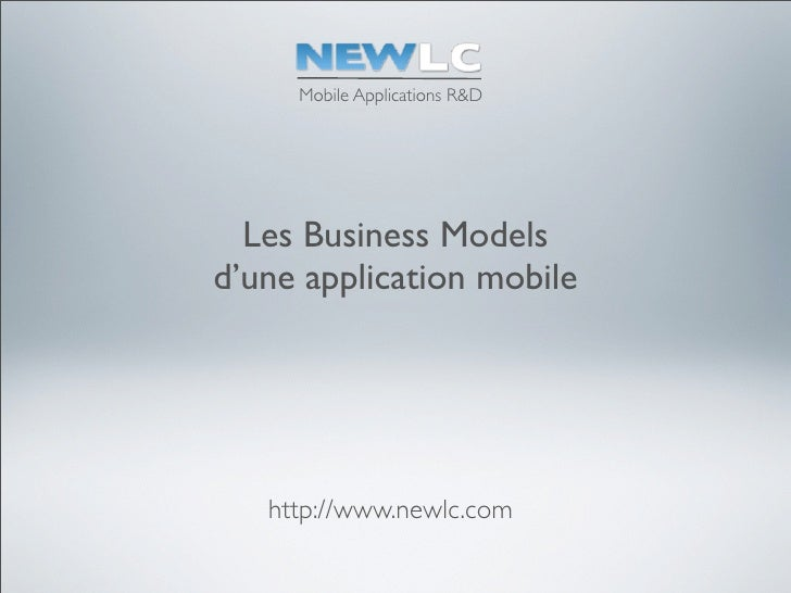 Mobile Applications R&D  Les Business Modelsd'une application mobile   http://www.newlc.com