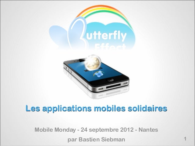 Les applications mobiles solidaires  Mobile Monday - 24 septembre 2012 - Nantes             par Bastien Siebman           ...