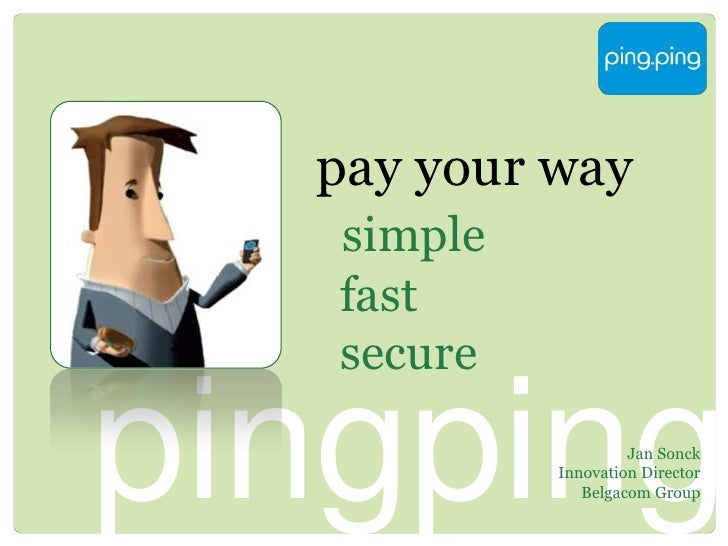 payyourwaysimplefastsecure<br />pingping<br />Jan SonckInnovation Director<br />Belgacom Group<br />